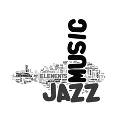 jazz music today text background word cloud vector image