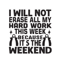 Fitness quote i will not erase all my hard work vector