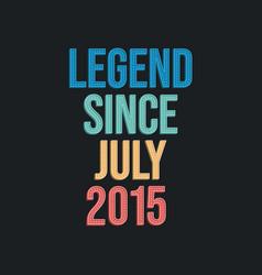 Legend since july 2015 - retro vintage birthday vector