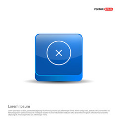 close cancel or delete icon - 3d blue button vector image