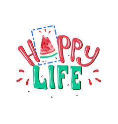 happy life slogan print with watermelon vector image