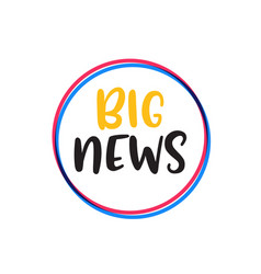 big news badge announcement big release speech vector image