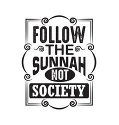 Muslim quote follow prophet not society vector