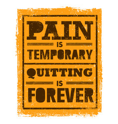 Pain is temporary quitting is forever workout vector