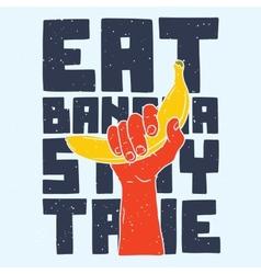 Eat banana stay true vector image vector image