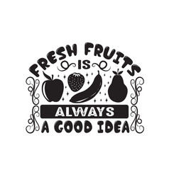 fruit quote fresh fruits is always a good idea vector image