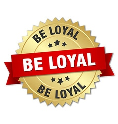 Be loyal 3d gold badge with red ribbon vector
