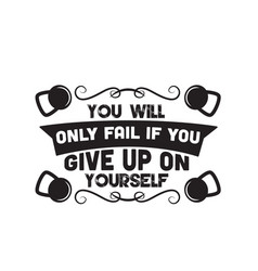 Fitness quote you will only fail if you give up vector