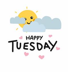 happy tuesday cute sun smile and cloud cartoon vector image