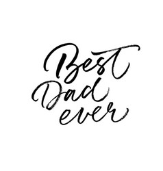 Best dad ever calligraphy greeting card vector