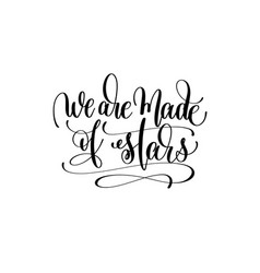 We are made of stars hand written lettering vector