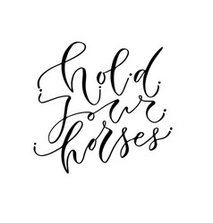 hold your horses handwritten quote to printable vector image vector image