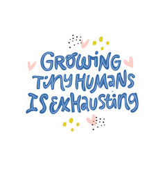 Growing tiny human is exhausting lettering vector