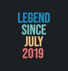 Legend since july 2019 - retro vintage birthday vector