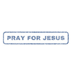 pray for jesus textile stamp vector image