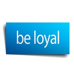 Be loyal blue square isolated paper sign on white vector