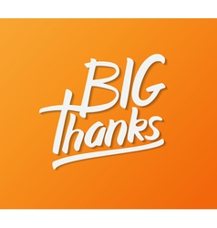Big thanks hand drawn calligraphy vector image