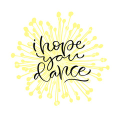i hope you dance handwritten positive quote to vector image