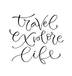 Travel explore life handwritten positive quote to vector