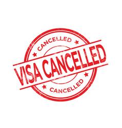 Visa cancelled red round grunge stamp vector