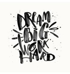 Dream big work hard concept hand lettering vector