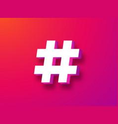 Hashtag symbol 3d trending white tag blog vector
