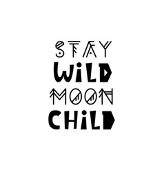 Stay wild moon child inspirational kids poster vector