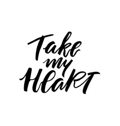 Take my heart lettering print vector
