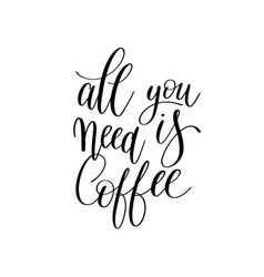 all you need is coffee black and white hand vector image vector image