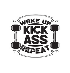 Fitness quote wake up kick ass repeat vector