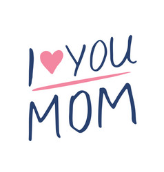 i love you mom calligraphic letterings signs set vector image