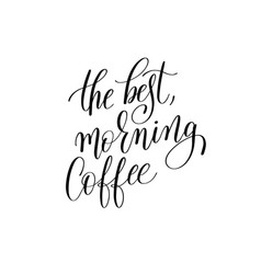 Best morning coffee black and white hand vector