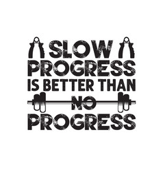 Fitness quote slow progress is better than vector