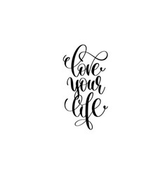 Love your life hand written lettering positive vector