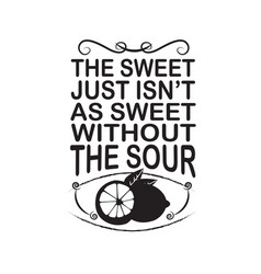 fruit quote sweet just is not as sweet vector image