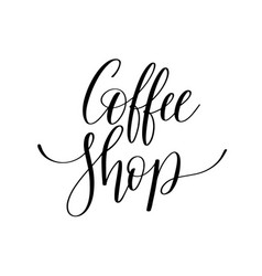 coffee shop black and white hand written lettering vector image vector image
