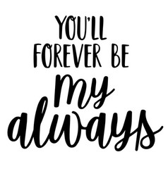 Youll forever be my always inspirational quotes vector