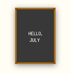 Hello july motivation quote on black letterboard vector