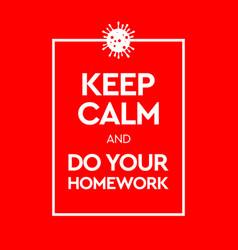 Keep calm and do your homework virus novel vector