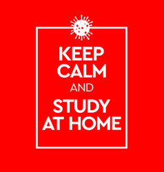 Keep calm and study at home virus novel vector
