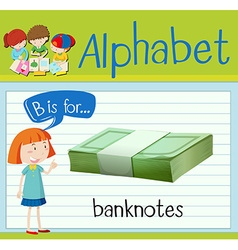 Flashcard alphabet B is for banknotes vector image