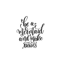Be a mermaid and make waves - hand lettering vector