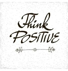 Conceptual handwritten phrase think positive vector image