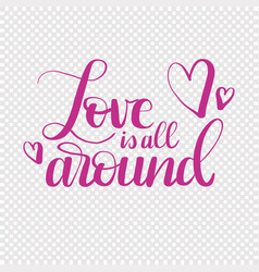Hand drawn text love is all around for valentines vector