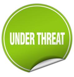 under threat round green sticker isolated on white vector image