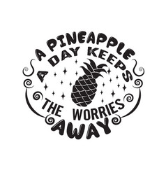 fruit quote a pineapple a day keeps worries vector image