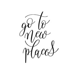 go to new places black and white hand written ink vector image