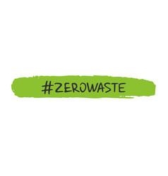 handwritten lettering of zero waste on white vector image