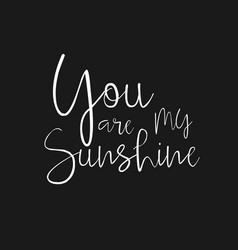 You are my sunshine - hand drawn typography poster vector