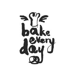 bake every day calligraphy lettering vector image